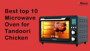 Best top 10 microwave oven for tandoori chicken